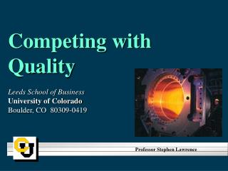 Competing with Quality Leeds School of Business University of Colorado Boulder, CO  80309-0419