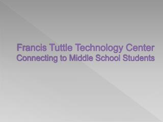 Francis  Tuttle Technology Center Connecting to Middle School Students