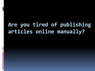 Are you tired of publishing articles online manually? Here I