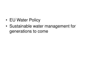 EU Water Policy Sustainable water management for generations to come