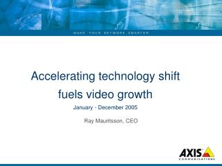 Accelerating technology shift  fuels video growth January - December 2005