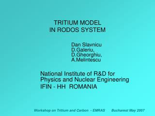 TRITIUM MODEL  IN RODOS SYSTEM Dan Slavnicu					D.Galeriu, 					D.Gheorghiu, 				A.Melintescu 	National Institute of R&