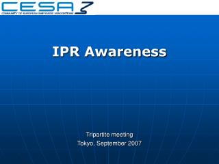IPR Awareness  Tripartite meeting  Tokyo, September 2007