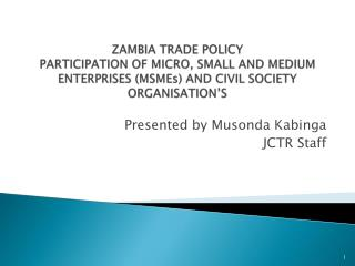 ZAMBIA TRADE POLICY  PARTICIPATION OF MICRO, SMALL AND MEDIUM ENTERPRISES (MSMEs) AND CIVIL SOCIETY ORGANISATION'S