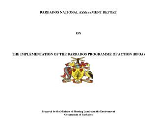 BARBADOS NATIONAL ASSESSMENT REPORT ON  THE IMPLEMENTATION OF THE BARBADOS PROGRAMME OF ACTION (BPOA)
