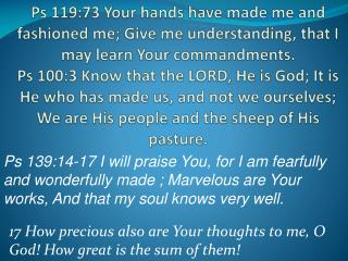 17 How precious also are Your thoughts to me, O God! How great is the sum of them!