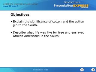 Explain the significance of cotton and the cotton gin to the South. Describe what life was like for free and enslaved Af