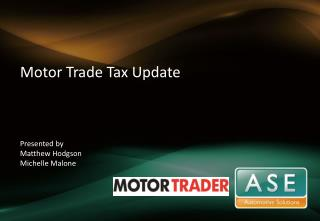 Motor  Trade Tax Update Presented  by Matthew Hodgson  Michelle Malone