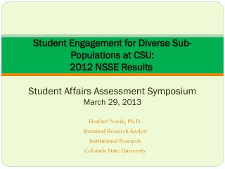 Student  Engagement for Diverse Sub-Populations at  CSU:  2012  NSSE  Results Student Affairs Assessment Symposium Marc