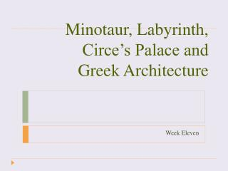 Minotaur, Labyrinth, Circe's Palace and Greek Architecture