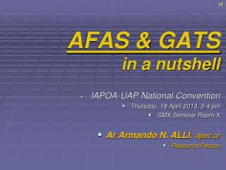 AFAS & GATS in a nutshell IAPOA-UAP National Convention  Thursday, 18 April 2013, 3-4 pm SMX Seminar Room X Ar  Arma