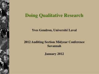 Doing Qualitative Research Yves Gendron, Université Laval 2012 Auditing Section Midyear Conference Savannah January 201