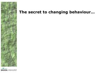 The secret to changing behaviour…