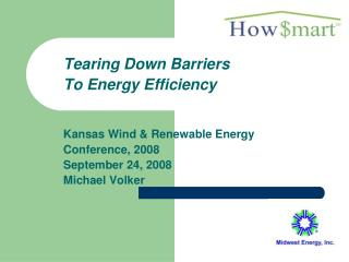 Tearing Down Barriers To Energy Efficiency Kansas Wind & Renewable Energy Conference, 2008 September 24, 2008 Michael Vo