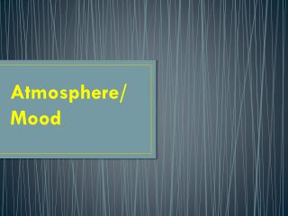 Atmosphere/Mood