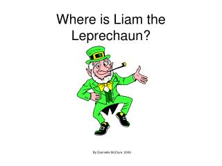 Where is Liam the Leprechaun?