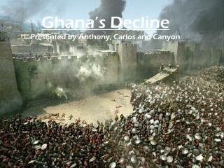 Ghana's Decline Presented by Anthony, Carlos and Canyon