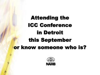 Attending the  ICC Conference  in Detroit  this September  or know someone who is