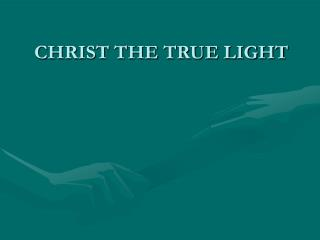 CHRIST THE TRUE LIGHT