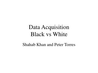 Data Acquisition Black vs White