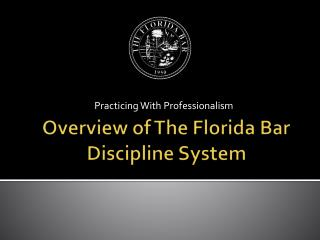 Overview of The Florida Bar Discipline System