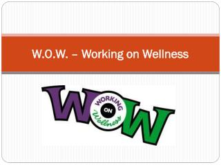 W.O.W. – Working on Wellness