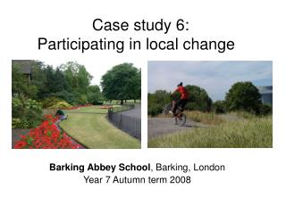 Case study 6: Participating in local change