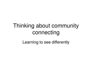 Thinking about community connecting
