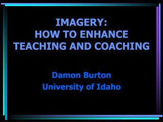 IMAGERY:  HOW TO ENHANCE  TEACHING AND COACHING