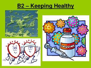 B2 – Keeping Healthy