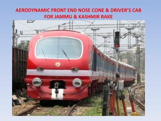 AERODYNAMIC FRONT END NOSE CONE & DRIVER'S CAB   FOR JAMMU & KASHMIR RAKE