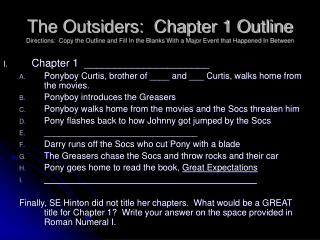 The Outsiders:  Chapter 1 Outline Directions:  Copy the Outline and Fill In the Blanks With a Major Event that Happened