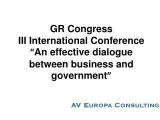 "G R Congress III International Conference "" An effective dialogue between business and government """