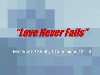 """ Love Never Fails"""