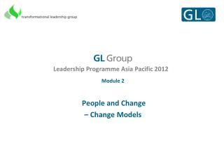 Leadership Programme Asia Pacific 2012 Module 2  People and Change – Change Models