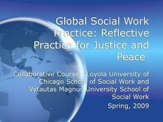 Global Social Work 	Practice: Reflective Practice for Justice and Peace
