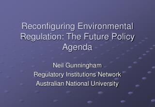 Reconfiguring Environmental Regulation: The Future Policy Agenda