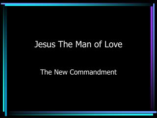 Jesus The Man of Love