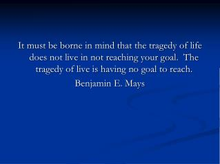 It must be borne in mind that the tragedy of life does not live in not reaching your goal.  The tragedy of live is havin