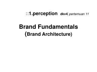 Brand Fundamentals ( Brand Architecture)