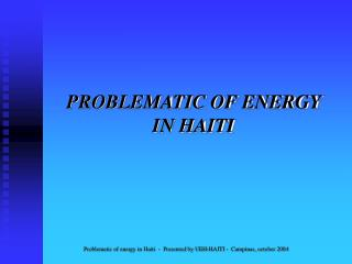 PROBLEMATIC OF ENERGY  IN HAITI