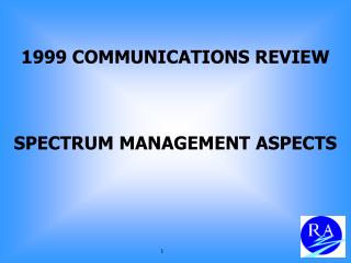 1999 COMMUNICATIONS REVIEW SPECTRUM MANAGEMENT ASPECTS