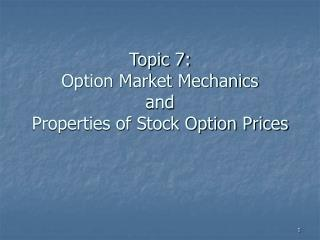 Topic 7: Option Market Mechanics and Properties of Stock Option Prices