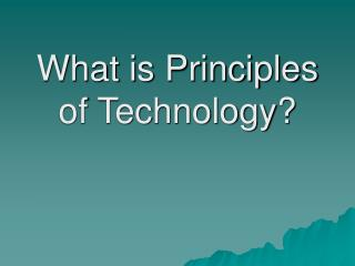 What is Principles of Technology?