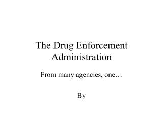 The Drug Enforcement Administration