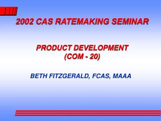 2002 CAS RATEMAKING SEMINAR PRODUCT DEVELOPMENT (COM - 20)