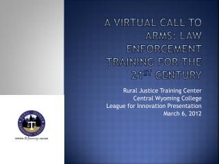 A Virtual Call to Arms: Law Enforcement Training for the 21 st  Century