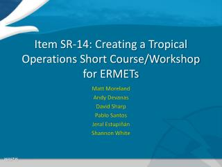 Item SR-14: Creating a Tropical Operations Short Course/Workshop for ERMETs