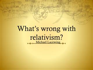 What's wrong with relativism?