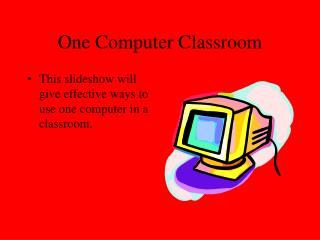 One Computer Classroom